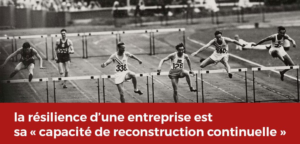La résilience d'une entreprise est sa capacité de reconstruction continuelle